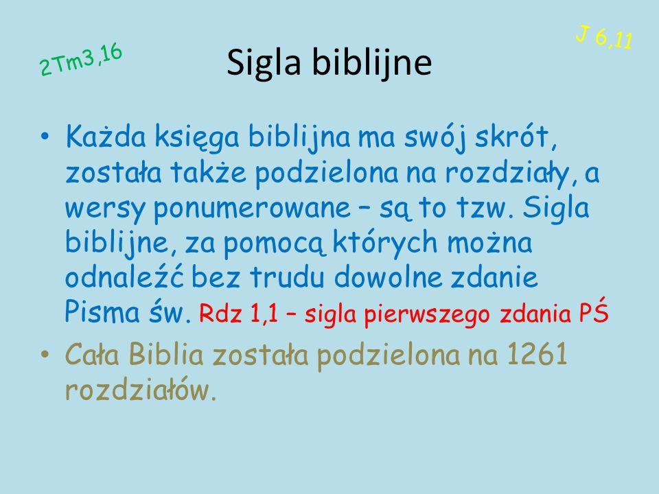 Sigla biblijne Każda księga biblijna ma swój skrót, została także podzielona na rozdziały, a wersy ponumerowane – są to tzw. Sigla biblijne, za pomocą