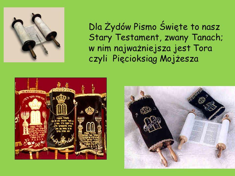 Dla Żydów Pismo Święte to nasz Stary Testament, zwany Tanach; w nim najważniejsza jest Tora czyli Pięcioksiąg Mojżesza