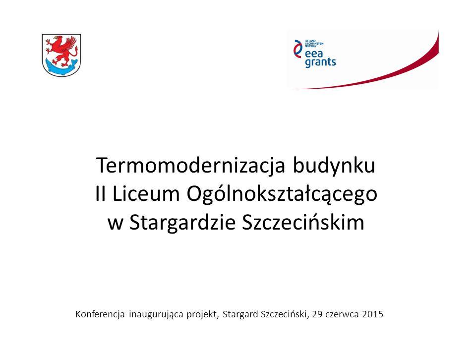Konferencja inaugurująca projekt, Stargard Szczeciński, 29 czerwca 2015 Termomodernizacja budynku II Liceum Ogólnokształcącego w Stargardzie Szczecińskim