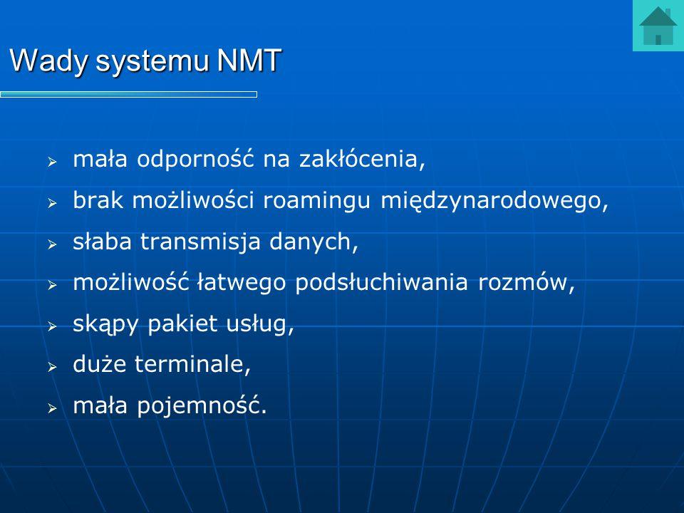 Wady systemu NMT   mała odporność na zakłócenia,   brak możliwości roamingu międzynarodowego,   słaba transmisja danych,   możliwość łatwego p