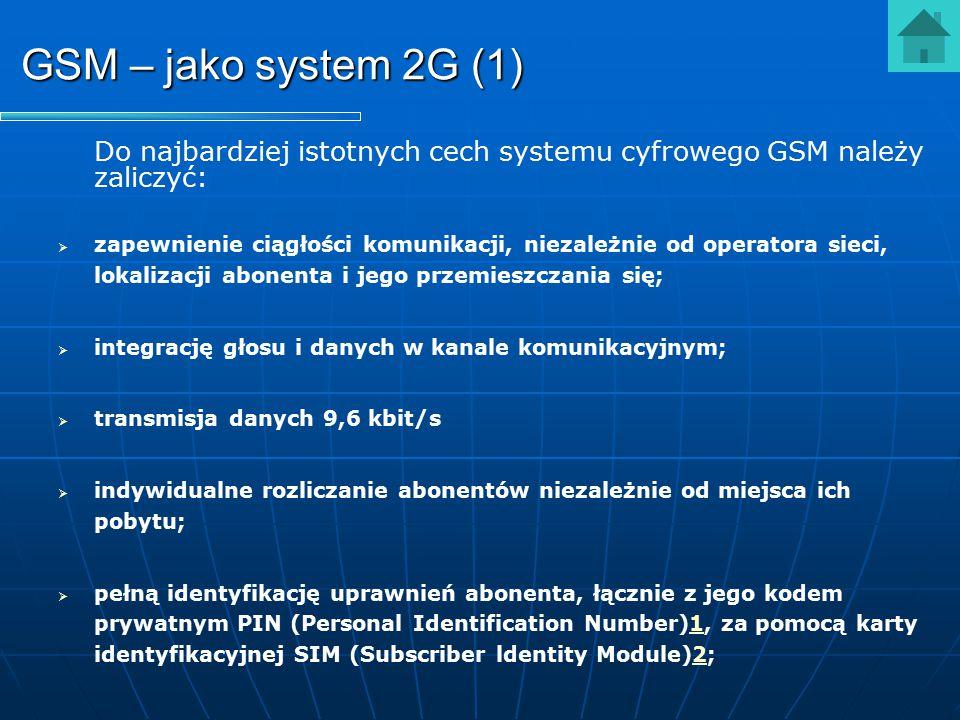 GSM – jako system 2G (1) Do najbardziej istotnych cech systemu cyfrowego GSM należy zaliczyć:   zapewnienie ciągłości komunikacji, niezależnie od op