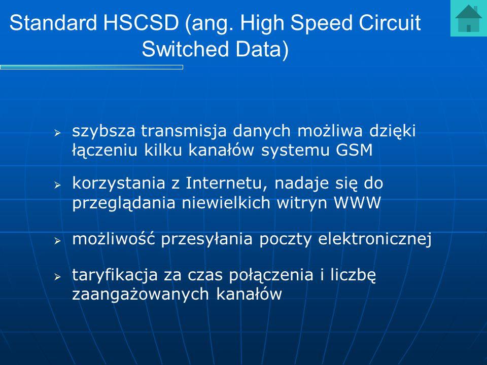 Standard HSCSD (ang. High Speed Circuit Switched Data)   szybsza transmisja danych możliwa dzięki łączeniu kilku kanałów systemu GSM   korzystania