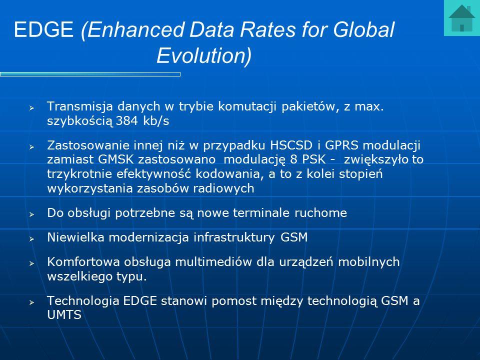 EDGE (Enhanced Data Rates for Global Evolution)   Transmisja danych w trybie komutacji pakietów, z max. szybkością 384 kb/s   Zastosowanie innej n