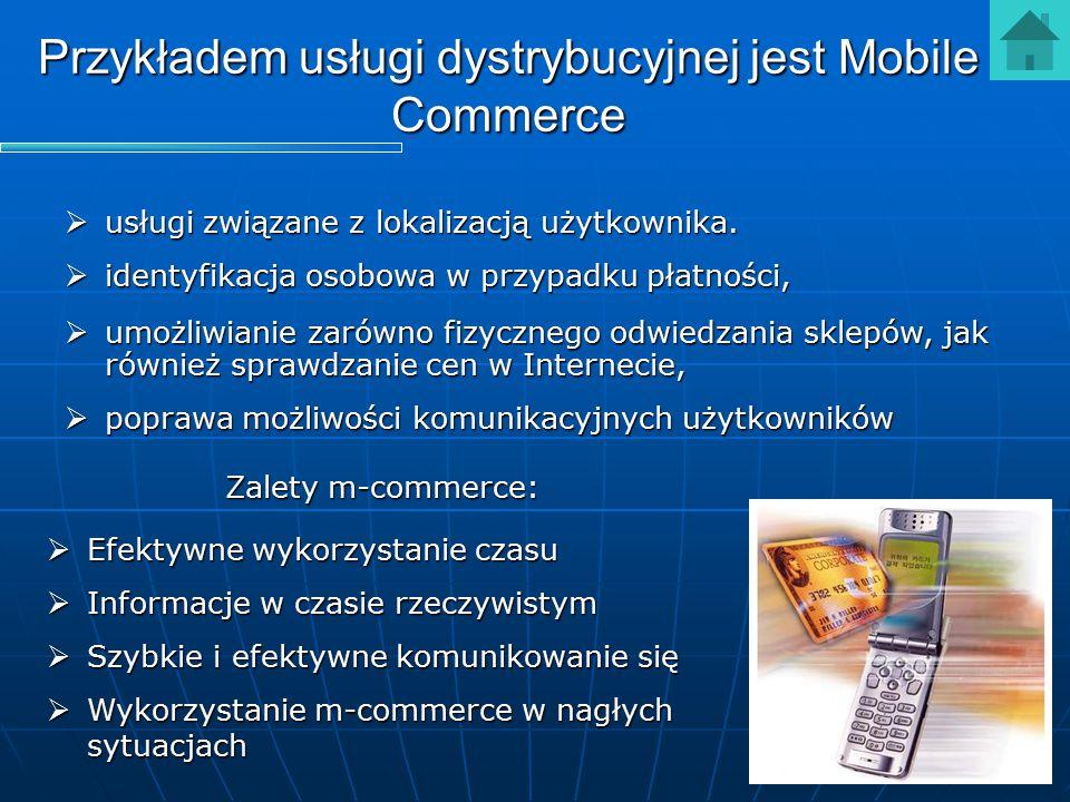 Przykładem usługi dystrybucyjnej jest Mobile Commerce  usługi związane z lokalizacją użytkownika.  identyfikacja osobowa w przypadku płatności,  um