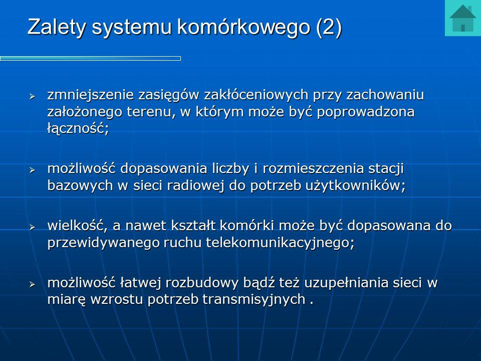 Zalety systemu komórkowego (2)  zmniejszenie zasięgów zakłóceniowych przy zachowaniu założonego terenu, w którym może być poprowadzona łączność;  mo