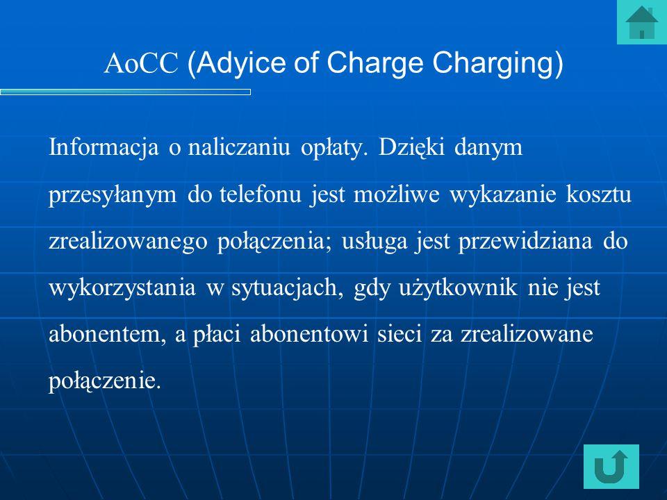 AoCC (Adyice of Charge Charging) Informacja o naliczaniu opłaty. Dzięki danym przesyłanym do telefonu jest możliwe wykazanie kosztu zrealizowanego poł