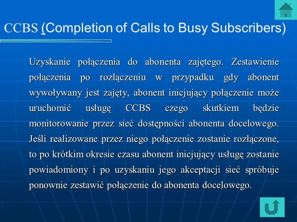 CCBS (Completion of Calls to Busy Subscribers) Uzyskanie połączenia do abonenta zajętego. Zestawienie połączenia po rozłączeniu w przypadku gdy abonen