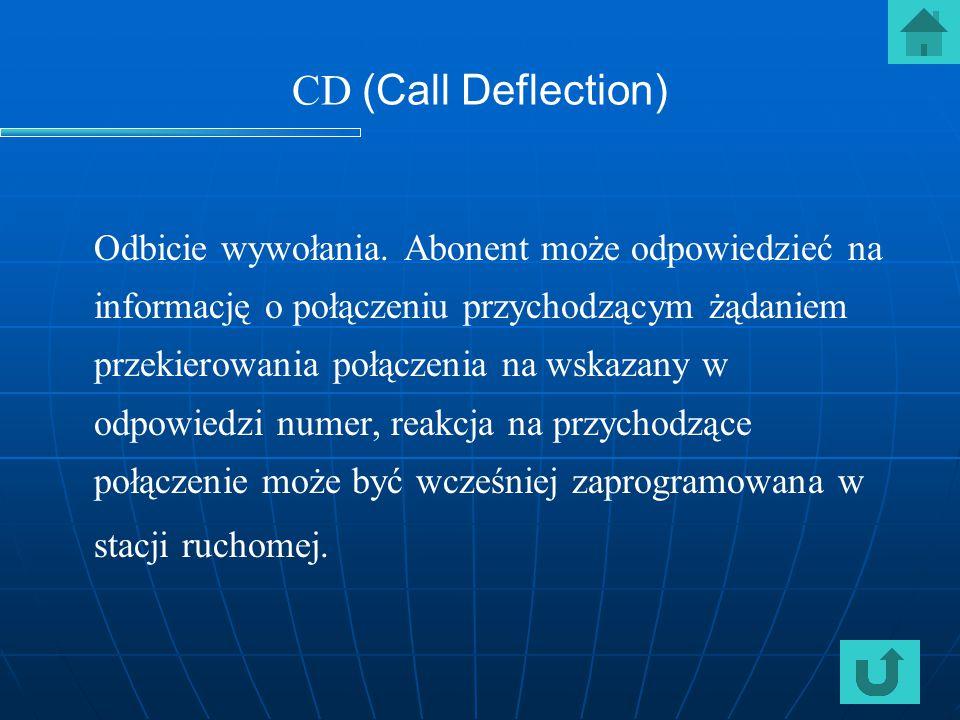 CD (Call Deflection) Odbicie wywołania. Abonent może odpowiedzieć na informację o połączeniu przychodzącym żądaniem przekierowania połączenia na wskaz