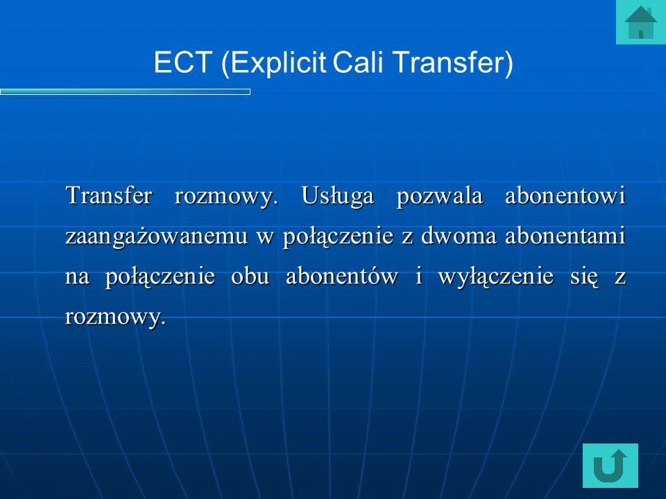 ECT (Explicit Cali Transfer) Transfer rozmowy. Usługa pozwala abonentowi zaangażowanemu w połączenie z dwoma abonentami na połączenie obu abonentów i