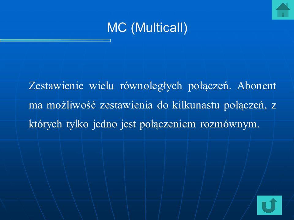 MC (Multicall) Zestawienie wielu równoległych połączeń. Abonent ma możliwość zestawienia do kilkunastu połączeń, z których tylko jedno jest połączenie