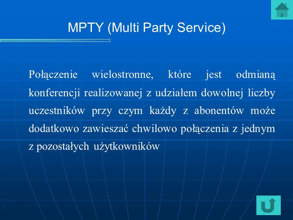 MPTY (Multi Party Service) Połączenie wielostronne, które jest odmianą konferencji realizowanej z udziałem dowolnej liczby uczestników przy czym każdy