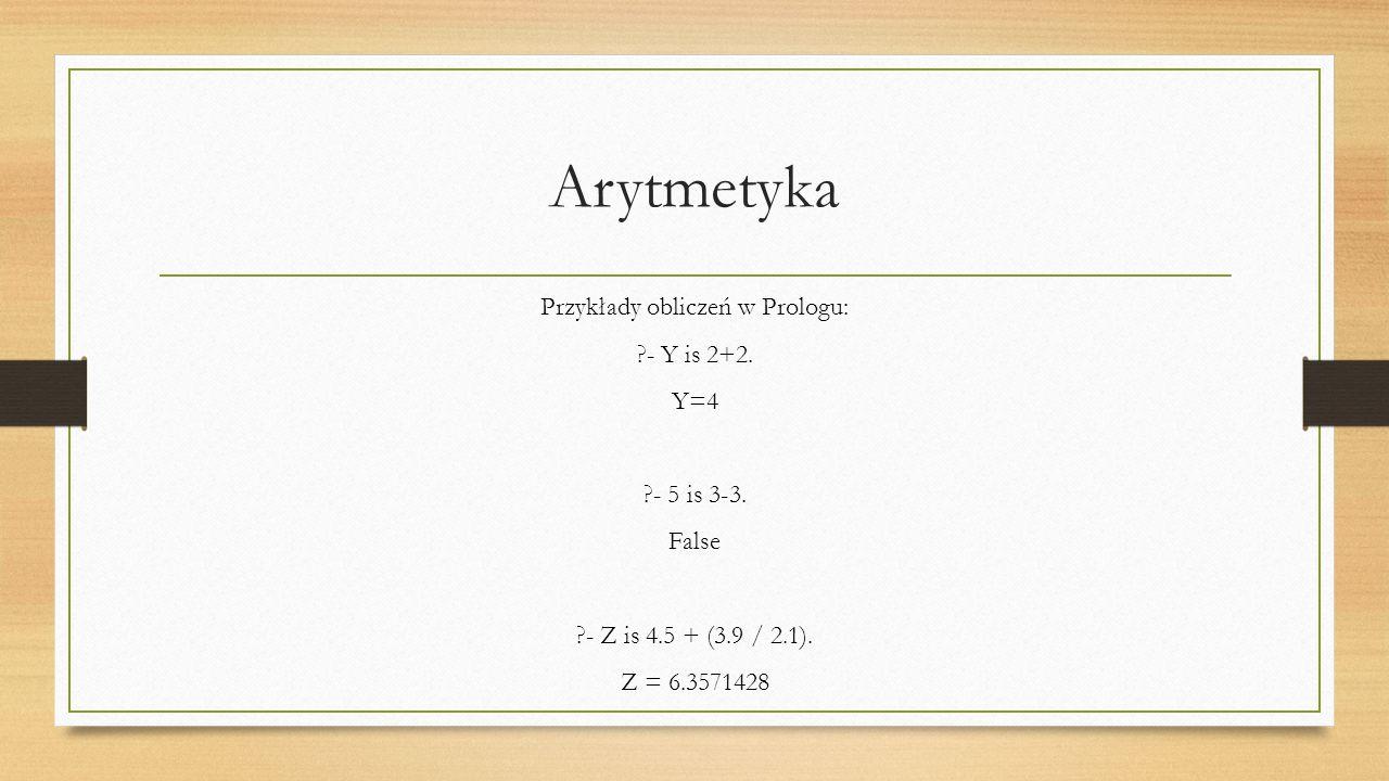 Arytmetyka Przykłady obliczeń w Prologu: - Y is 2+2.