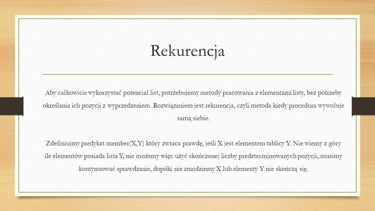 Rekurencja Aby całkowicie wykorzystać potencjał list, potrzebujemy metody pracowania z elementami listy, bez potrzeby określania ich pozycji z wyprzedzeniem.