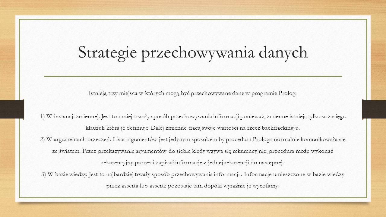 Strategie przechowywania danych Istnieją trzy miejsca w których mogą być przechowywane dane w programie Prolog: 1) W instancji zmiennej.