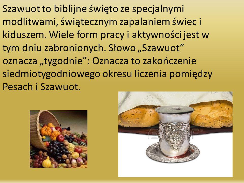 Szawuot to biblijne święto ze specjalnymi modlitwami, świątecznym zapalaniem świec i kiduszem. Wiele form pracy i aktywności jest w tym dniu zabronion