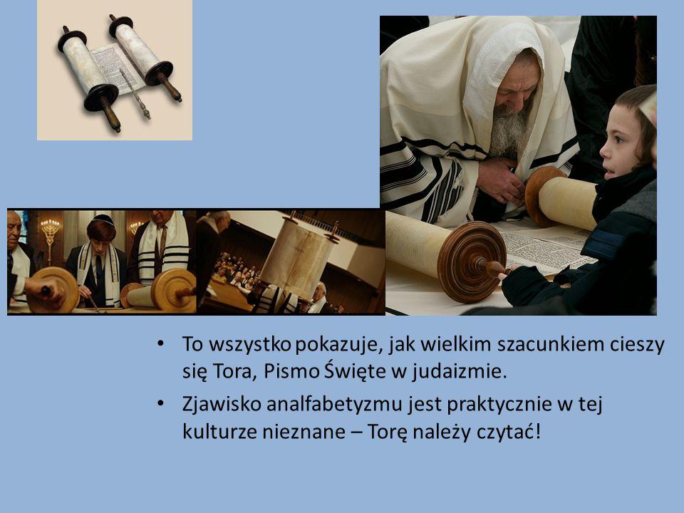To wszystko pokazuje, jak wielkim szacunkiem cieszy się Tora, Pismo Święte w judaizmie. Zjawisko analfabetyzmu jest praktycznie w tej kulturze nieznan