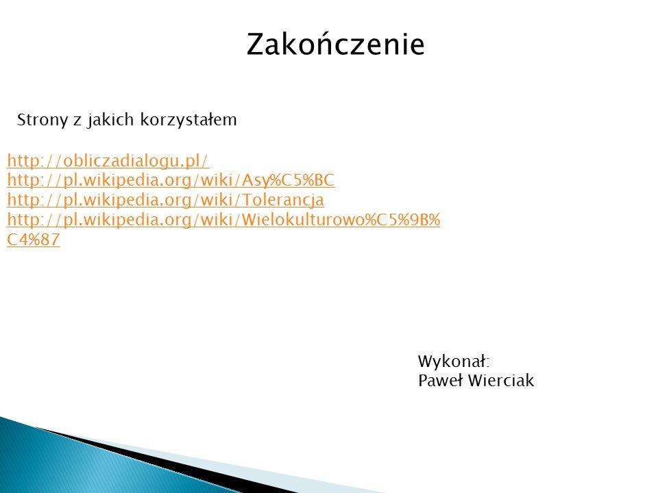 Zakończenie http://obliczadialogu.pl/ http://pl.wikipedia.org/wiki/Asy%C5%BC http://pl.wikipedia.org/wiki/Tolerancja http://pl.wikipedia.org/wiki/Wiel