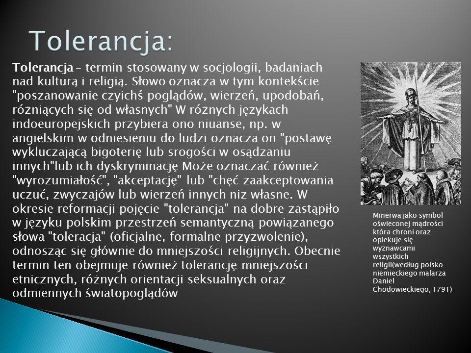 Tolerancja – termin stosowany w socjologii, badaniach nad kulturą i religią. Słowo oznacza w tym kontekście