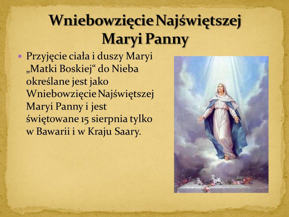 """Przyjęcie ciała i duszy Maryi """"Matki Boskiej"""" do Nieba określane jest jako Wniebowzięcie Najświętszej Maryi Panny i jest świętowane 15 sierpnia tylko"""