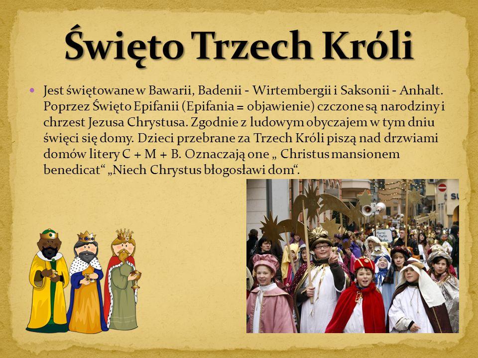 Jest świętowane w Bawarii, Badenii - Wirtembergii i Saksonii - Anhalt. Poprzez Święto Epifanii (Epifania = objawienie) czczone są narodziny i chrzest