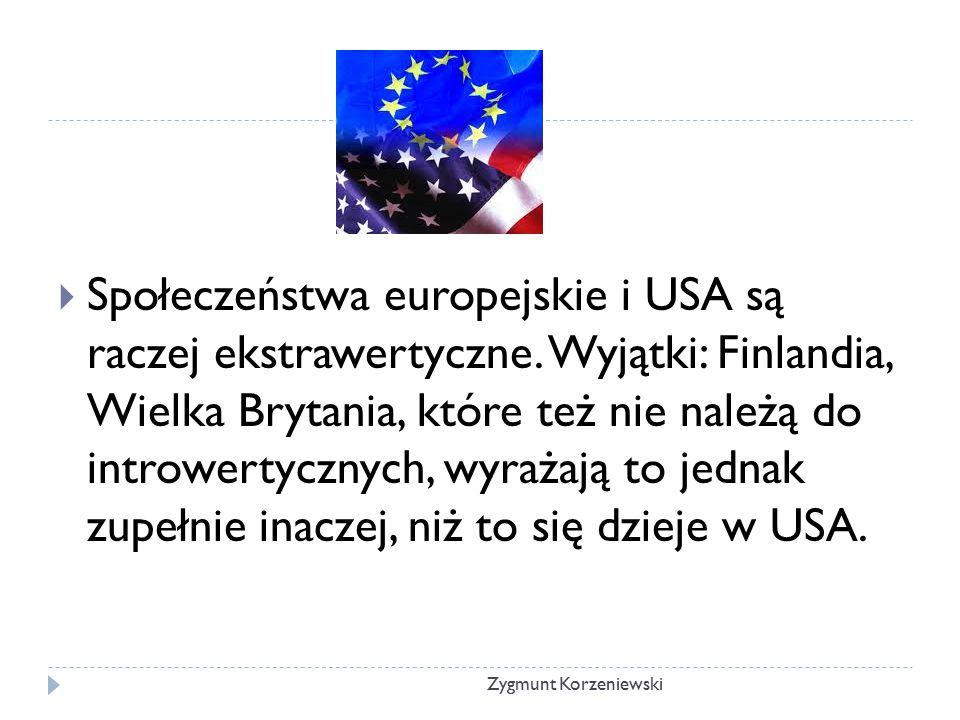  Społeczeństwa europejskie i USA są raczej ekstrawertyczne. Wyjątki: Finlandia, Wielka Brytania, które też nie należą do introwertycznych, wyrażają t