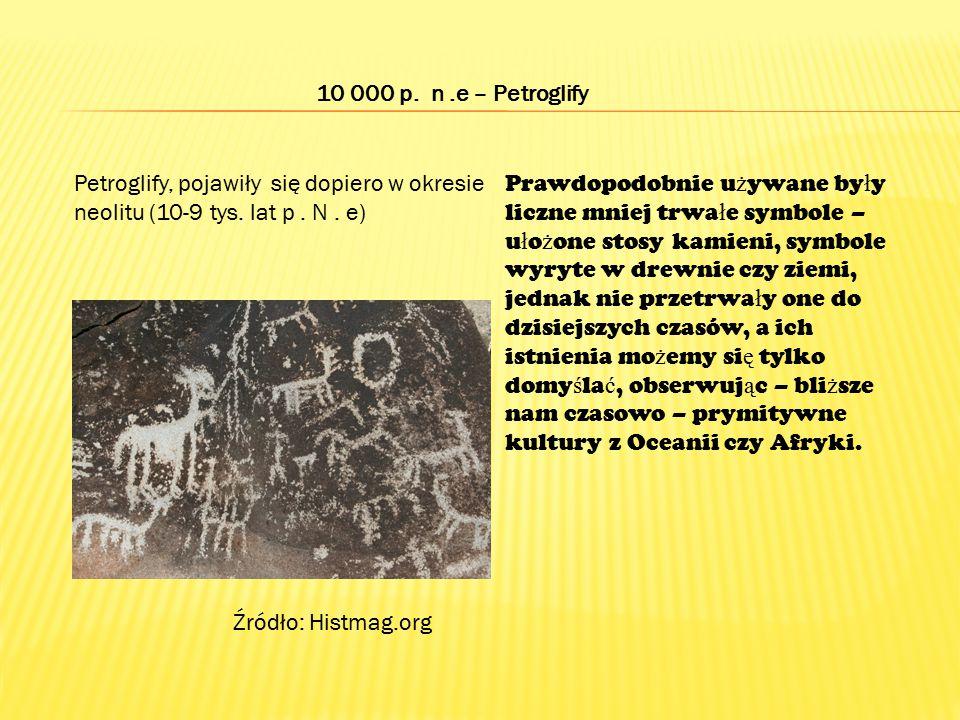10 000 p. n.e – Petroglify Petroglify, pojawiły się dopiero w okresie neolitu (10-9 tys. lat p. N. e) Prawdopodobnie u ż ywane by ł y liczne mniej trw