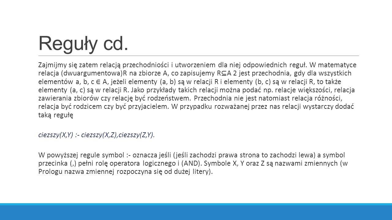 Reguły cd. Zajmijmy się zatem relacją przechodniości i utworzeniem dla niej odpowiednich reguł.