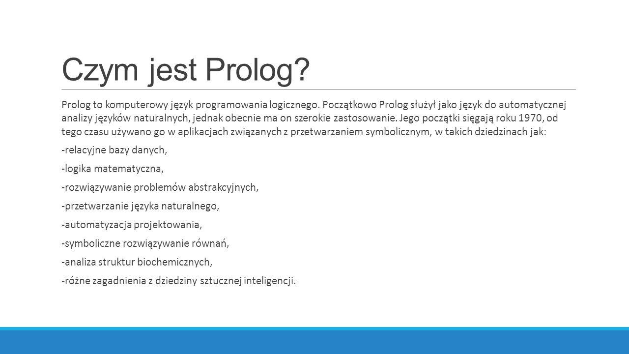Czym jest Prolog. Prolog to komputerowy język programowania logicznego.