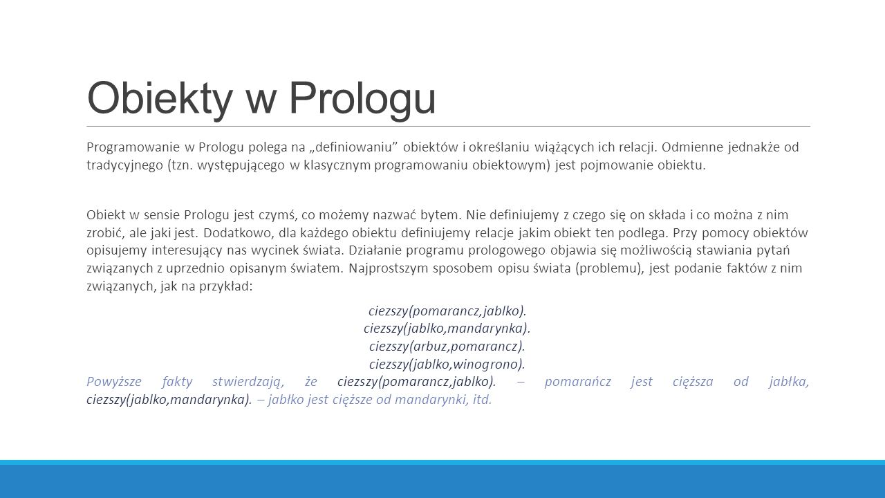 """Obiekty w Prologu Programowanie w Prologu polega na """"definiowaniu obiektów i określaniu wiążących ich relacji."""