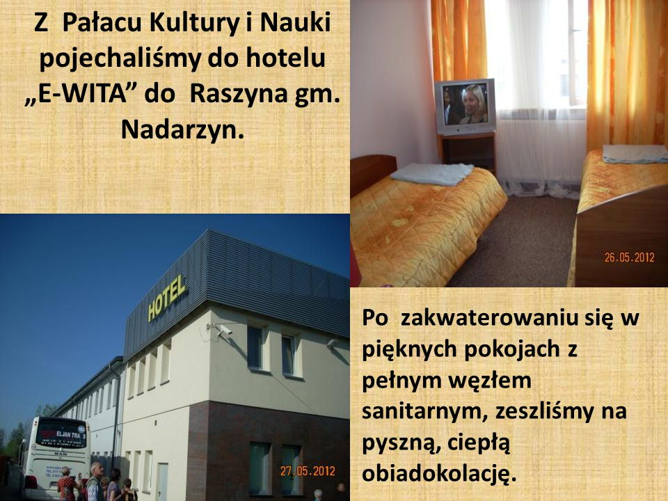 """Z Pałacu Kultury i Nauki pojechaliśmy do hotelu """"E-WITA do Raszyna gm."""