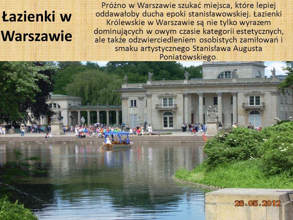 Łazienki w Warszawie Próżno w Warszawie szukać miejsca, które lepiej oddawałoby ducha epoki stanisławowskiej.