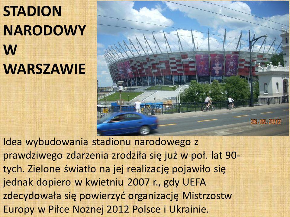 STADION NARODOWY W WARSZAWIE Idea wybudowania stadionu narodowego z prawdziwego zdarzenia zrodziła się już w poł.