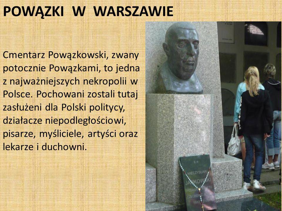 POWĄZKI W WARSZAWIE Cmentarz Powązkowski, zwany potocznie Powązkami, to jedna z najważniejszych nekropolii w Polsce.