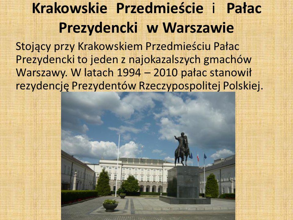 Krakowskie Przedmieście i Pałac Prezydencki w Warszawie Stojący przy Krakowskiem Przedmieściu Pałac Prezydencki to jeden z najokazalszych gmachów Warszawy.