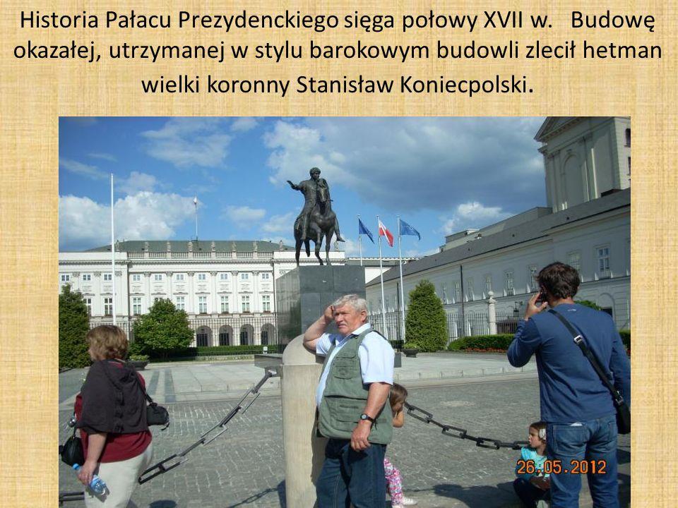 Historia Pałacu Prezydenckiego sięga połowy XVII w.