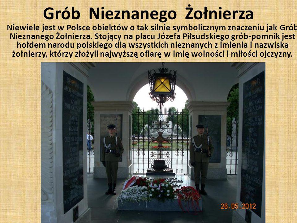 Grób Nieznanego Żołnierza Niewiele jest w Polsce obiektów o tak silnie symbolicznym znaczeniu jak Grób Nieznanego Żołnierza.