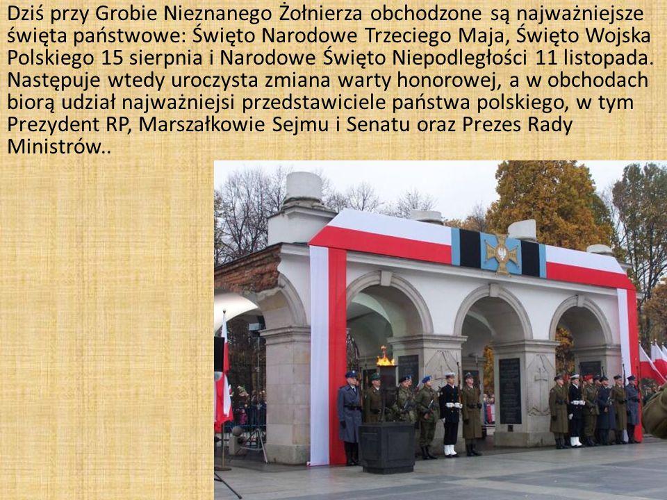 Dziś przy Grobie Nieznanego Żołnierza obchodzone są najważniejsze święta państwowe: Święto Narodowe Trzeciego Maja, Święto Wojska Polskiego 15 sierpnia i Narodowe Święto Niepodległości 11 listopada.