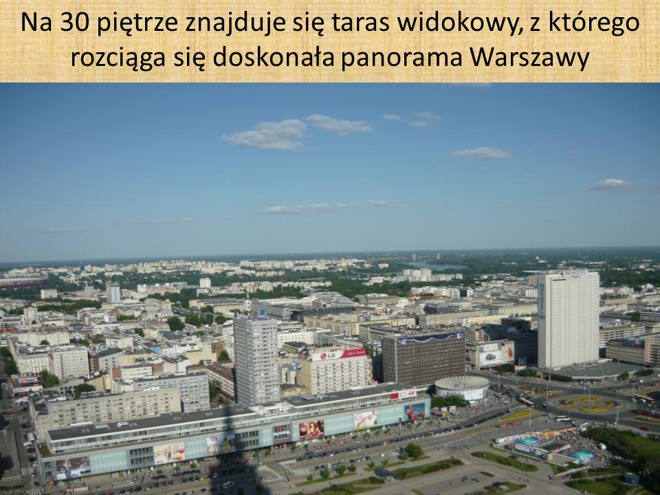 Na 30 piętrze znajduje się taras widokowy, z którego rozciąga się doskonała panorama Warszawy