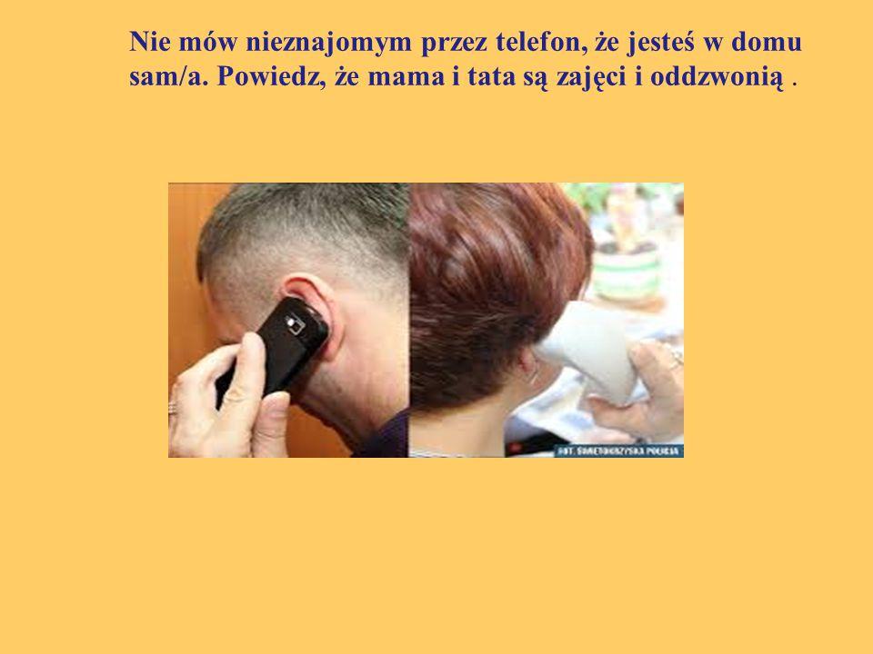 Nie mów nieznajomym przez telefon, że jesteś w domu sam/a. Powiedz, że mama i tata są zajęci i oddzwonią.