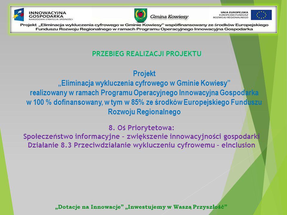 """Projekt """"Eliminacja wykluczenia cyfrowego w Gminie Kowiesy realizowany w ramach Programu Operacyjnego Innowacyjna Gospodarka w 100 % dofinansowany, w tym w 85% ze środków Europejskiego Funduszu Rozwoju Regionalnego """"Dotacje na Innowacje """"Inwestujemy w Waszą Przyszłość 8."""