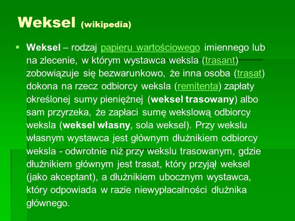 Weksel (wikipedia)   Weksel – rodzaj papieru wartościowego imiennego lub na zlecenie, w którym wystawca weksla (trasant) zobowiązuje się bezwarunkow