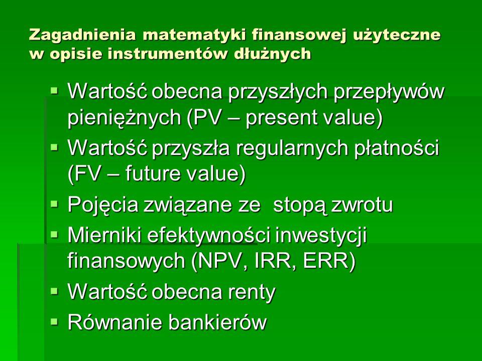 Zagadnienia matematyki finansowej użyteczne w opisie instrumentów dłużnych  Wartość obecna przyszłych przepływów pieniężnych (PV – present value)  W