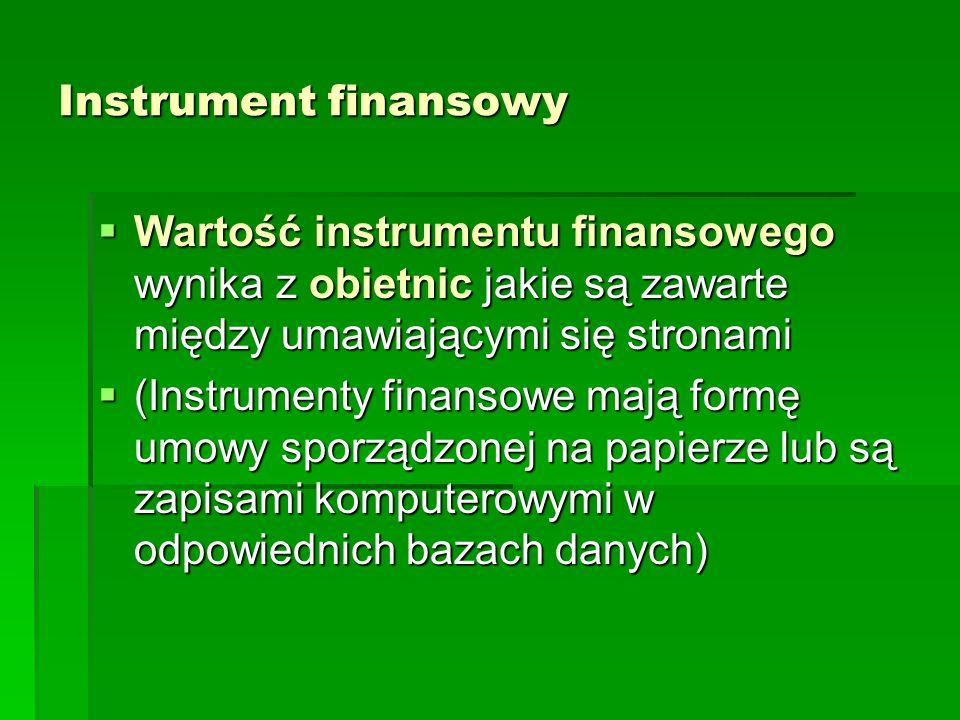 Wycena instrumentów finansowych Ustalenie sprawiedliwej wartości (fair value) instrumentu finansowego, która może być ceną kupna i sprzedaży instrumentu dla uczestników rynku, dysponujących pełną informacją, w warunkach rynku zrównoważonego bez możliwości arbitrażu Wycenie podlegają bony skarbowe, obligacje, akcje, opcje, kontrakty forward, kontrakty futures