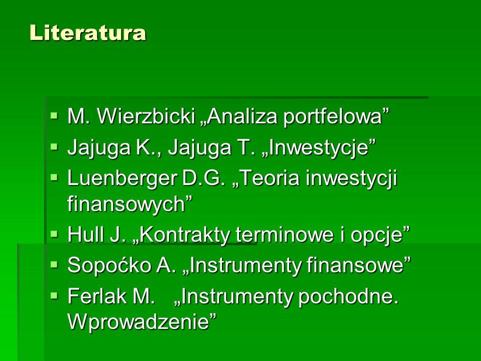 """Literatura  M. Wierzbicki """"Analiza portfelowa""""  Jajuga K., Jajuga T. """"Inwestycje""""  Luenberger D.G. """"Teoria inwestycji finansowych""""  Hull J. """"Kontr"""