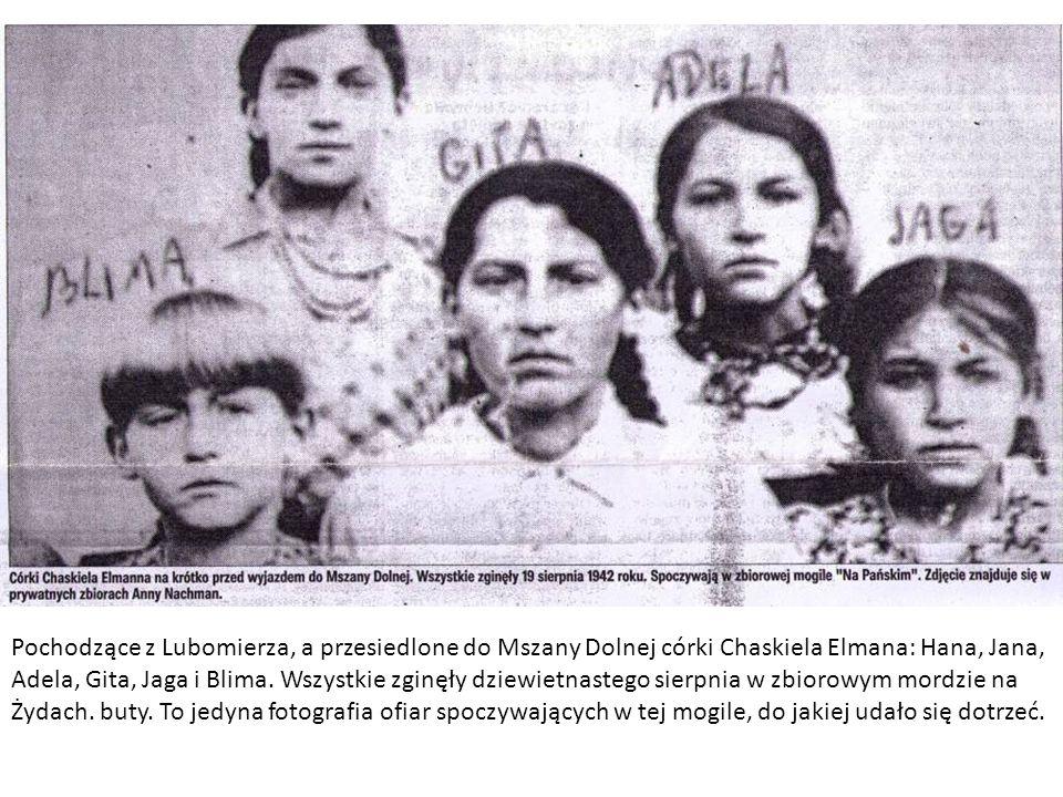 Pochodzące z Lubomierza, a przesiedlone do Mszany Dolnej córki Chaskiela Elmana: Hana, Jana, Adela, Gita, Jaga i Blima. Wszystkie zginęły dziewietnast