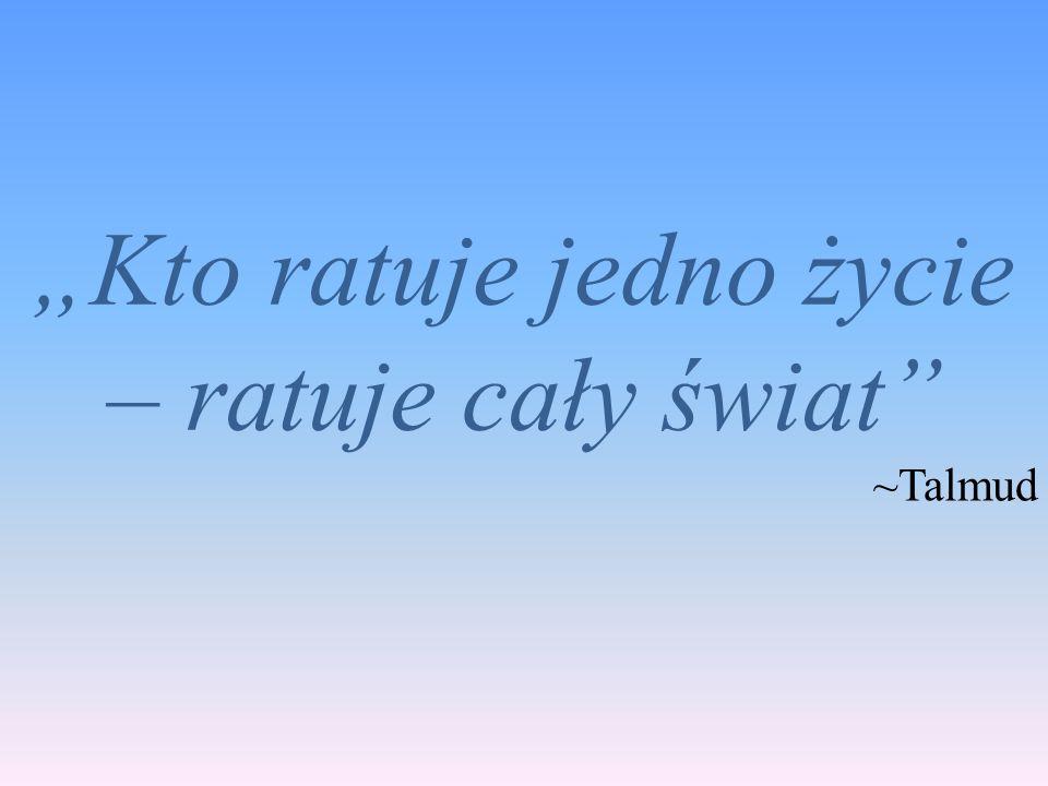 """""""Kto ratuje jedno życie – ratuje cały świat"""" ~Talmud"""