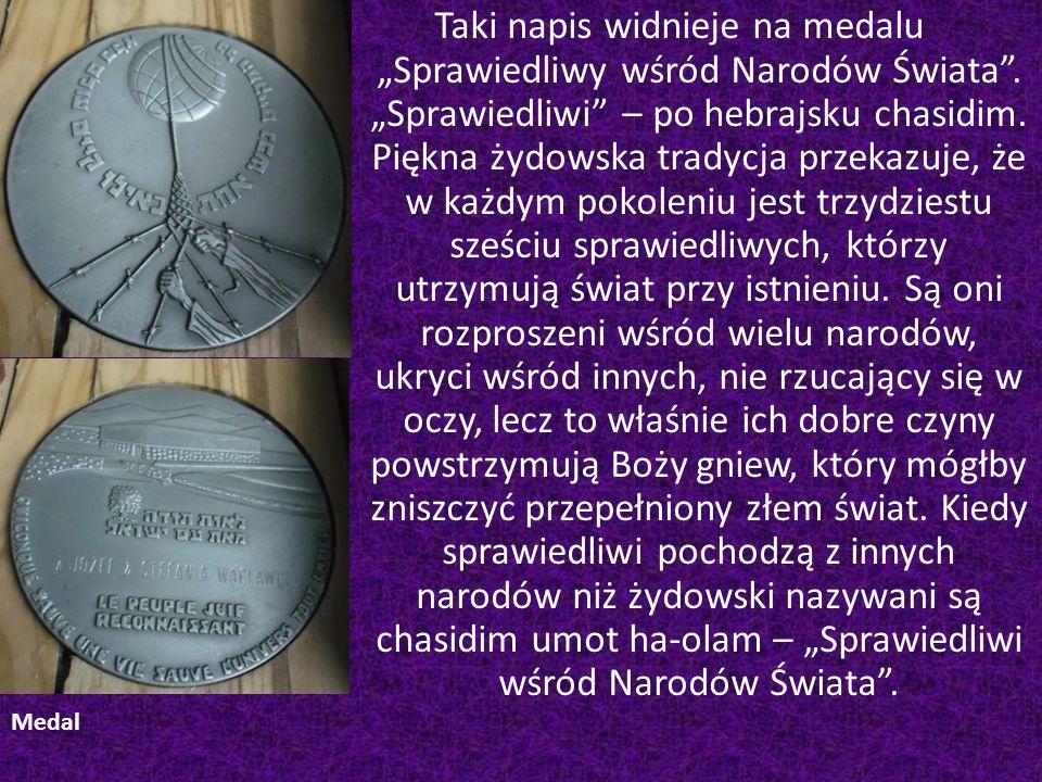 """Taki napis widnieje na medalu """"Sprawiedliwy wśród Narodów Świata"""". """"Sprawiedliwi"""" – po hebrajsku chasidim. Piękna żydowska tradycja przekazuje, że w k"""