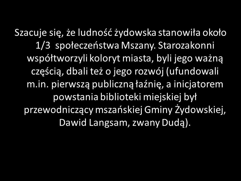 Szacuje się, że ludność żydowska stanowiła około 1/3 społeczeństwa Mszany. Starozakonni współtworzyli koloryt miasta, byli jego ważną częścią, dbali t