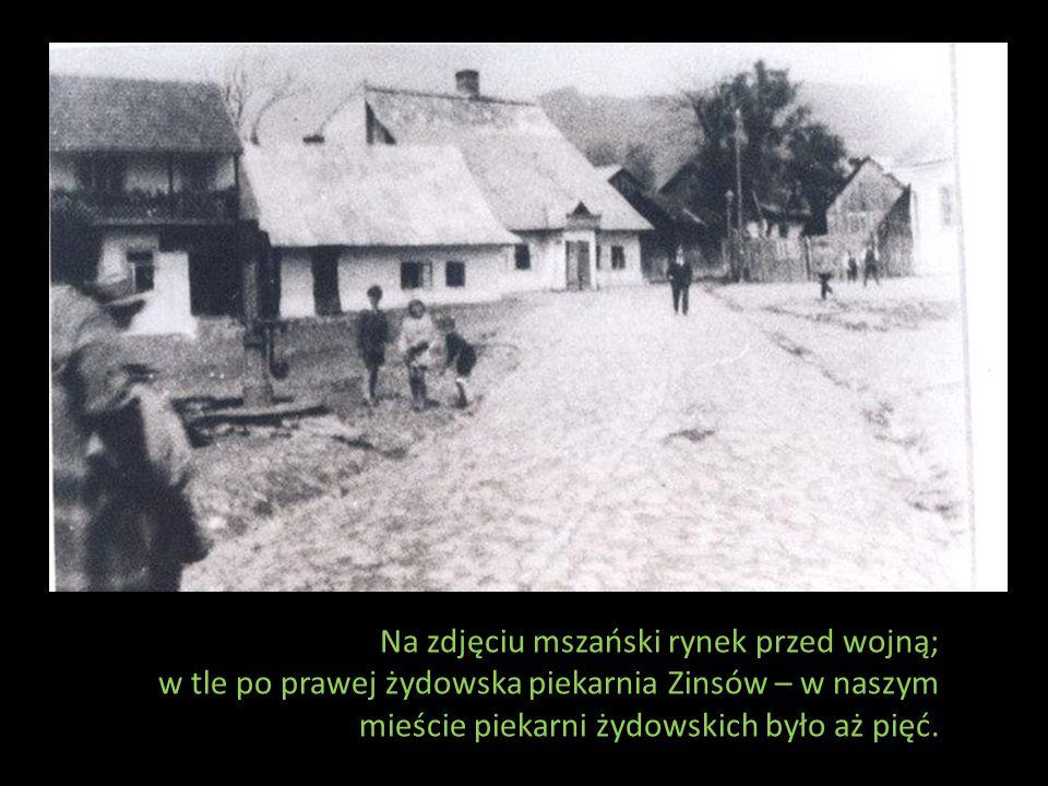 Na zdjęciu mszański rynek przed wojną; w tle po prawej żydowska piekarnia Zinsów – w naszym mieście piekarni żydowskich było aż pięć.