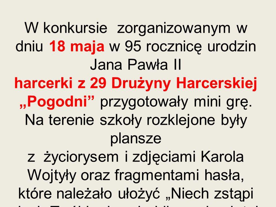 """W konkursie zorganizowanym w dniu 18 maja w 95 rocznicę urodzin Jana Pawła II harcerki z 29 Drużyny Harcerskiej """"Pogodni przygotowały mini grę."""